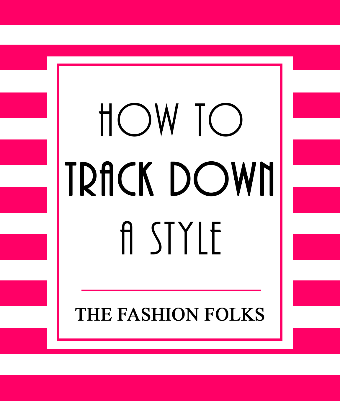 How To Track Down A Style | The Fashion Folks