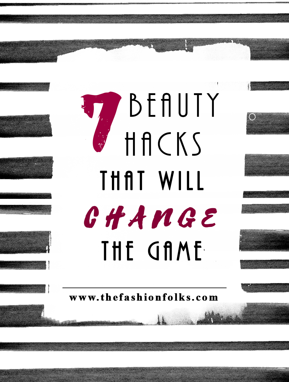 7 Beauty Hacks That Will Change Your Beauty Game | The Fashion Folks