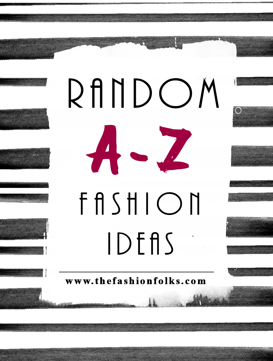 Random A-Z Fashion Ideas That Will Change The Fashion Game | The Fashion Folks
