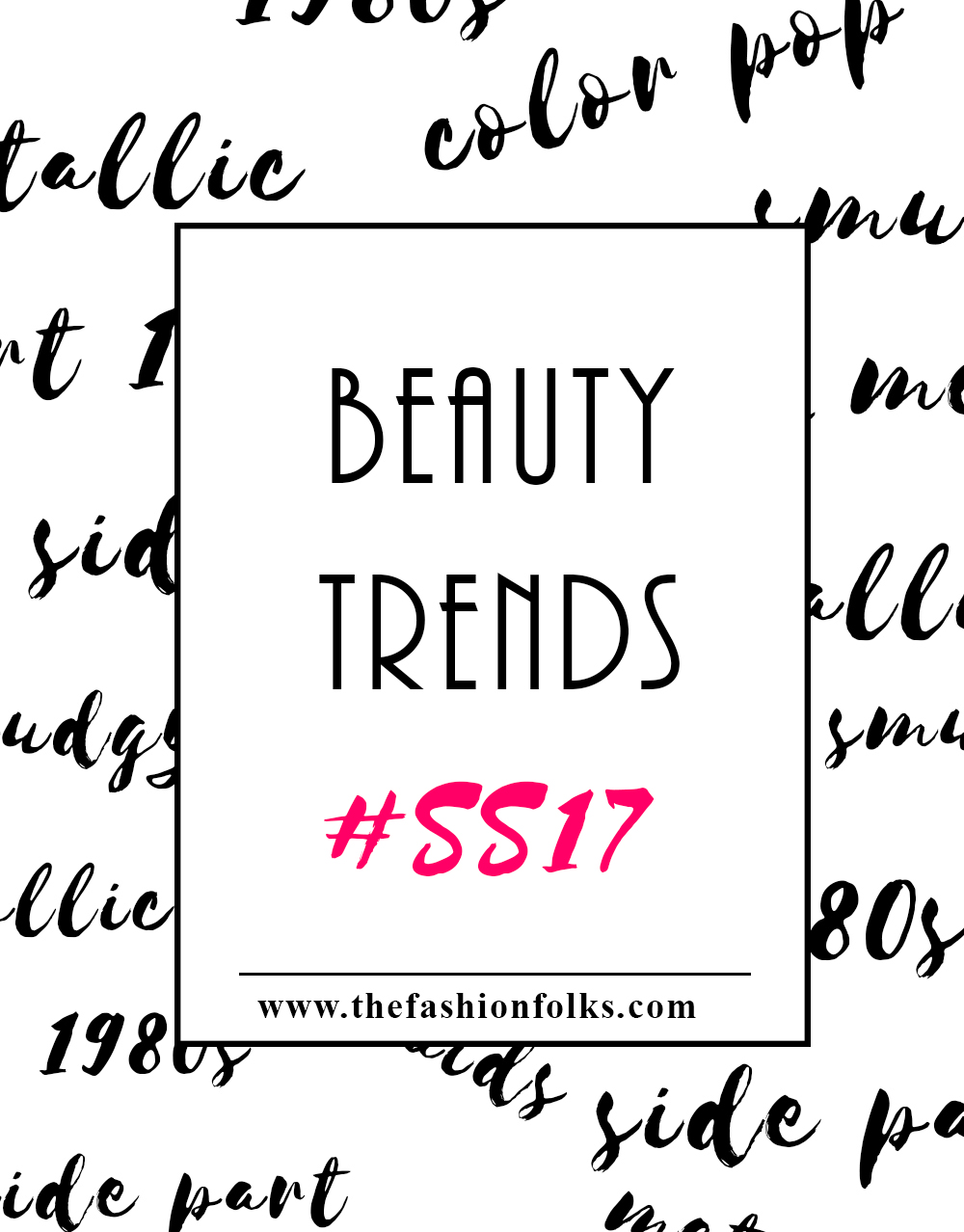 Beauty Trends Spring 2017 | The Fashion Folks