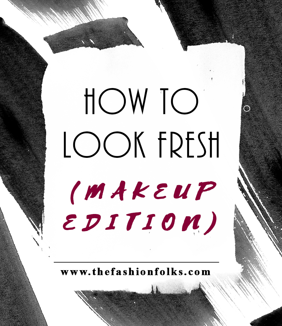 How To Look Fresh With Your Makeup | The Fashion Folks