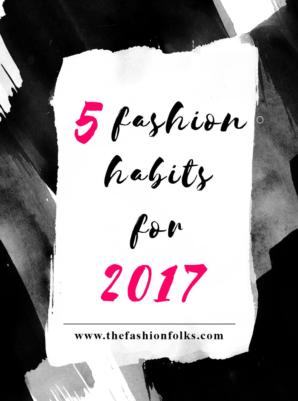 5 Fashion Habits For 2017 | The Fashion Folks