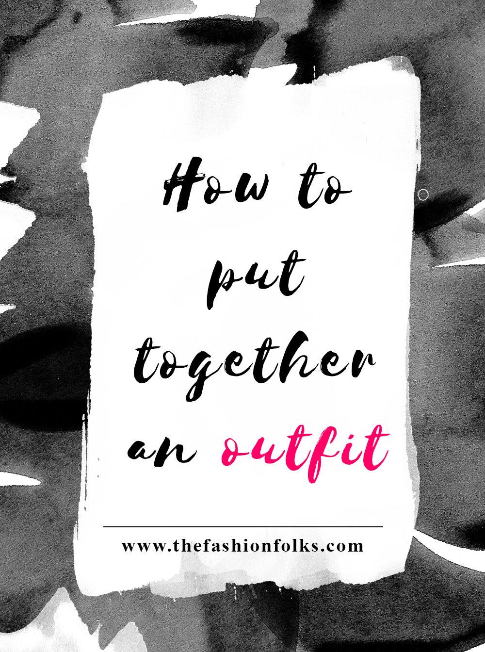 How To Put Together An Outfit | The Fashion Folks