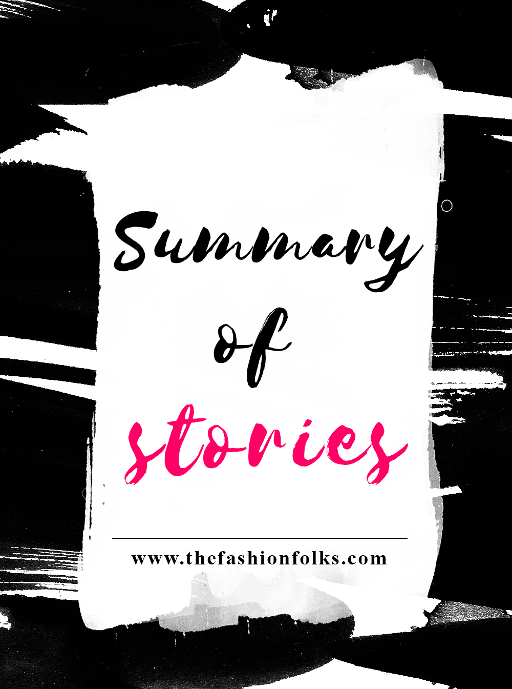 Summary Of Stories | The Fashion Folks