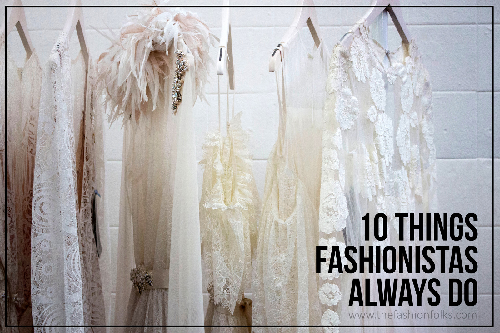 10 Things Fashionistas Always Do | The Fashion Folks
