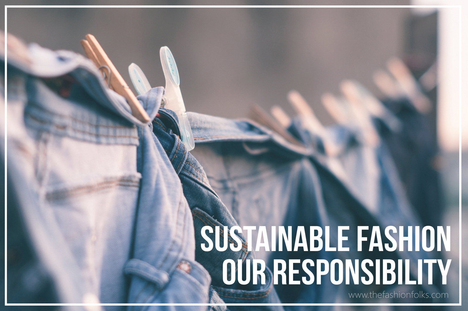 Sustainable Fashion Our Responsibility The Fashion Folks