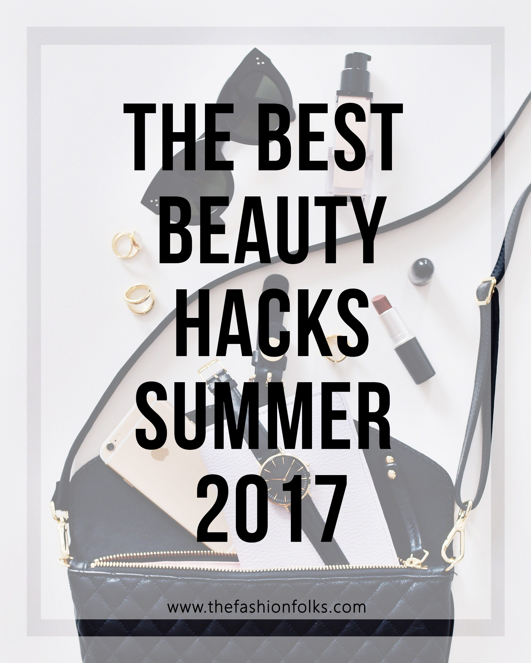 the best beauty hacks summer 2017 | The Fashion Folks