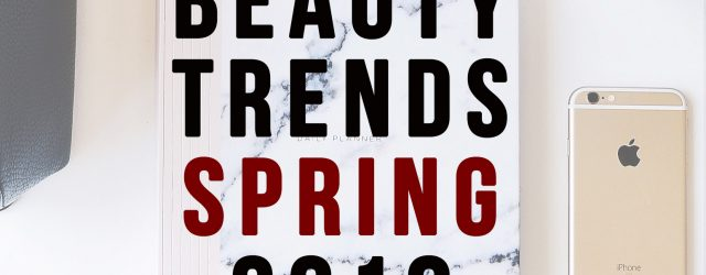 Beauty Trends Spring 2018 - The Fashion Folks