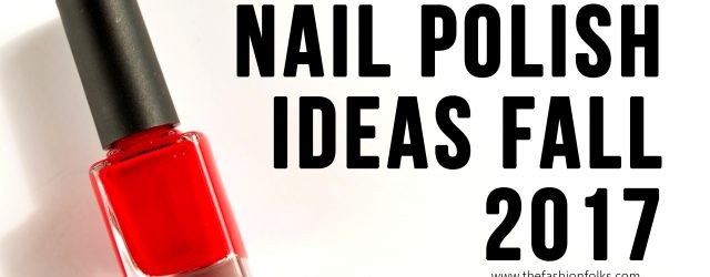 Nail Polish Ideas Fall 2017