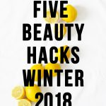 5 Beauty Hacks To Survive Winter 2018