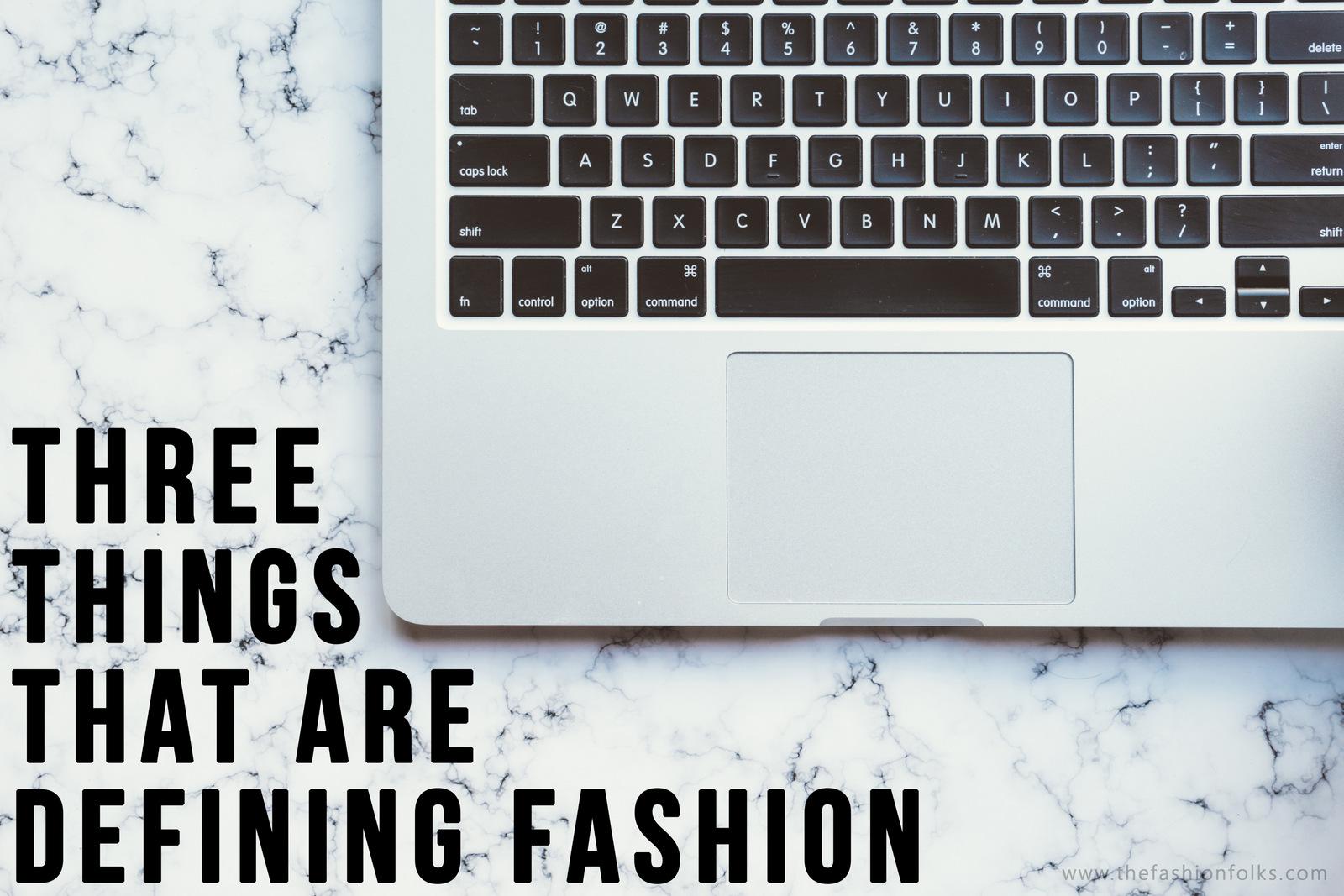 Three Things That Are Defining Fashion