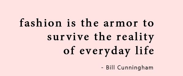 fashion is the armor to survive the reality of everyday life - Bill Cunningham quote