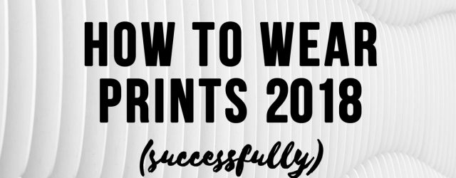 How To Wear Prints Succesfully 2018