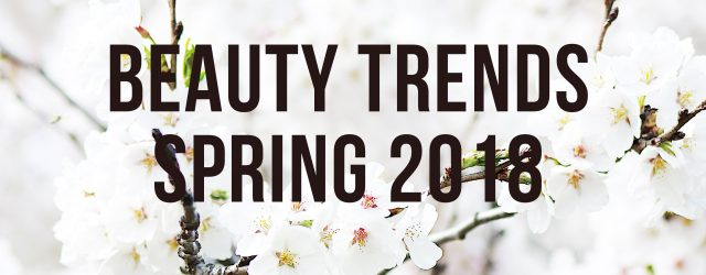 Beauty Trends Spring 2018