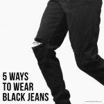 5 Ways To Wear Black Jeans