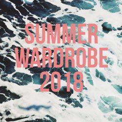 Summer Wardrobe 2018