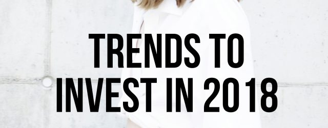 Trends To Invest In 2018