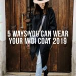 5 Ways You Can Wear Your Midi Coat 2019