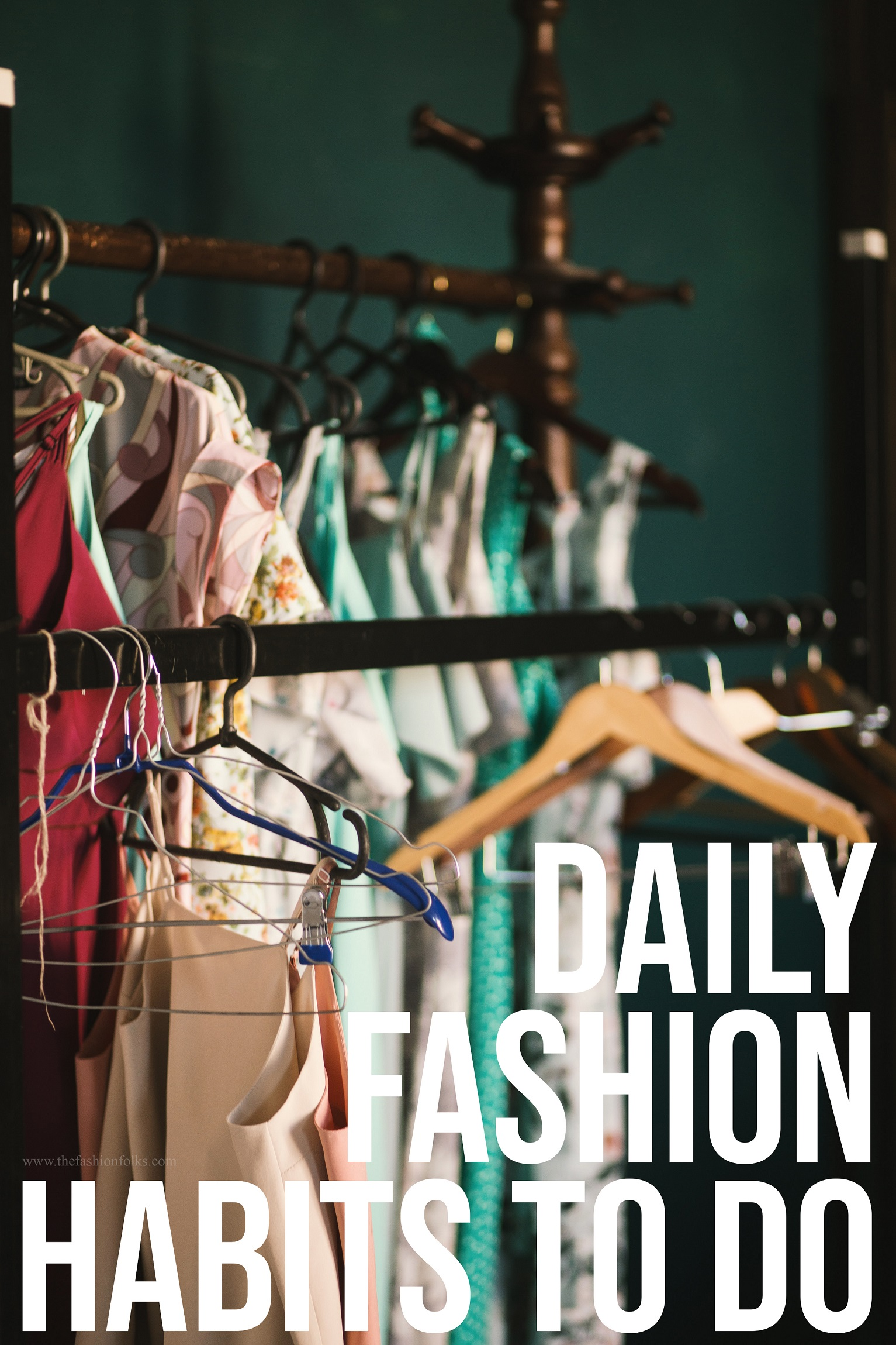 Daily Fashion Habits Styling Tips Wardrobe Hacks Improve Your Style Outfit Ideas
