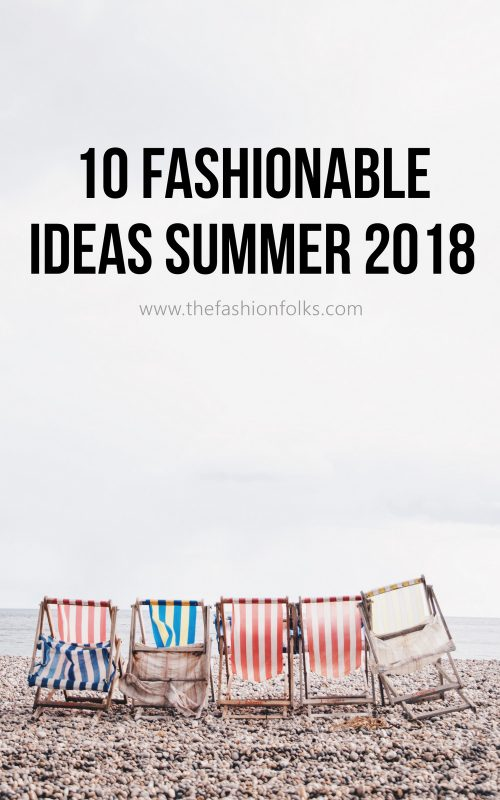 10 Fashionable Ideas Summer 2018