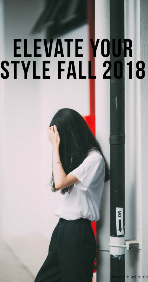 Elevate your fashion look fall 2018