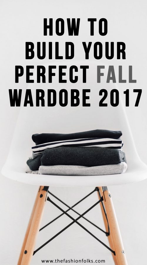 How To Build Your Perfect Fall Wardrobe 2017 - The Fashion Folks | Fall outfit ideas, inspiration, chair, street style thoughts