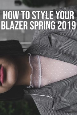 How To Style Your Blazer Spring 2019