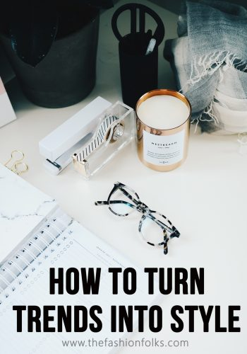 How To Turn Trends Into Style | The Fashion Folks