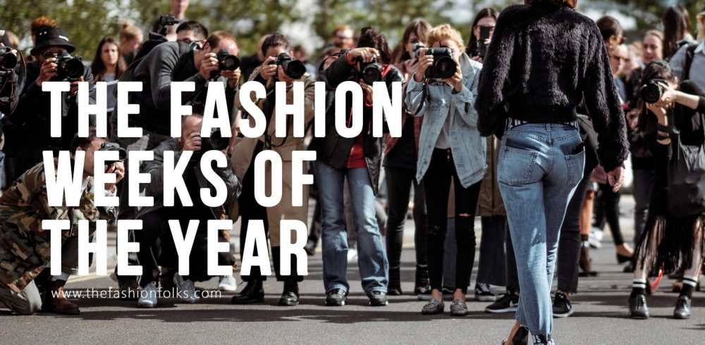 The Fashion Weeks Of The Year | The Fashion Folks