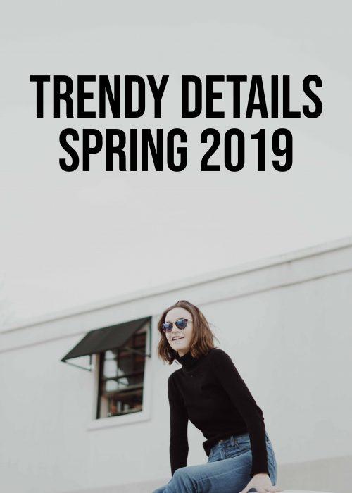 Trendy Details Spring 2019