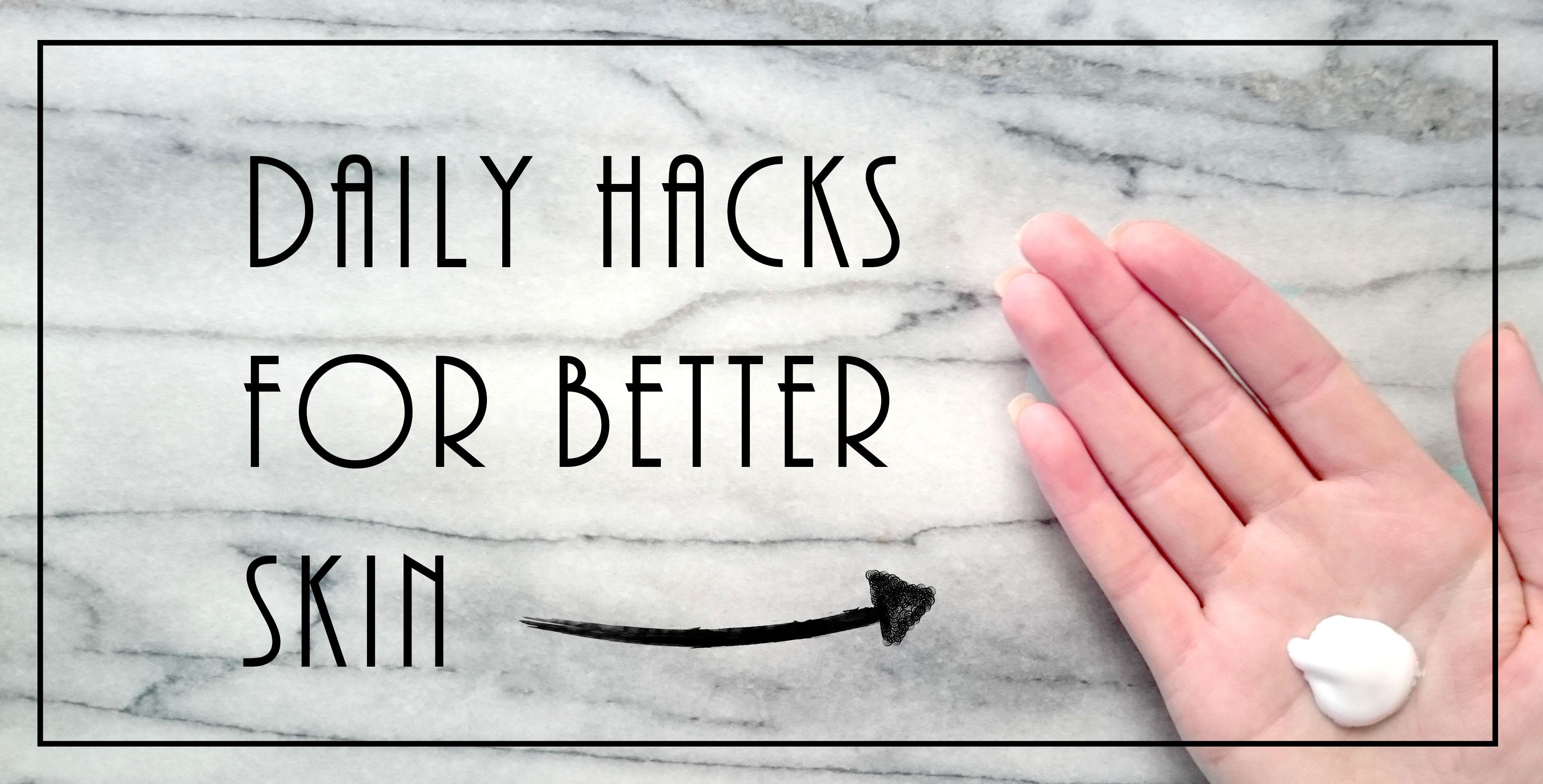 Daily Hacks For Better Skin