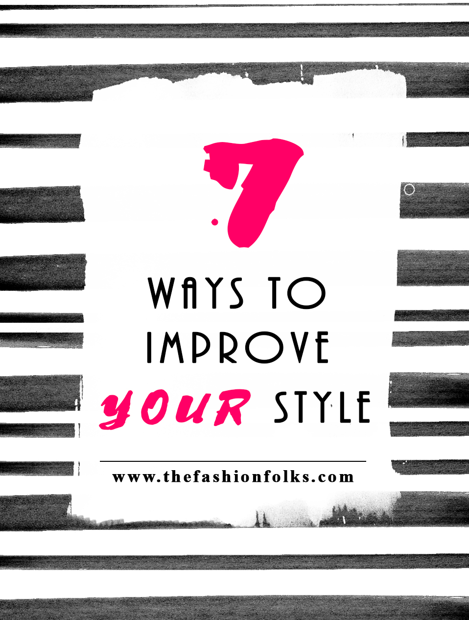 Here are 7 ways on how to improve your style and master the art of dressing!   The Fashion Folks