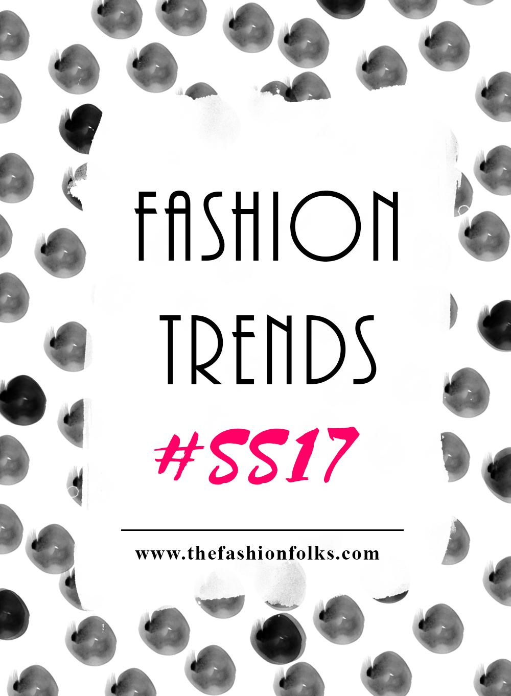 Fashion Trends Spring 2017 | The Fashion Folks
