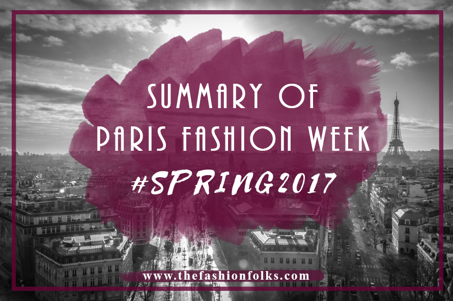 Summary Of Paris Fashion Week Spring 2017 | The Fashion Folks