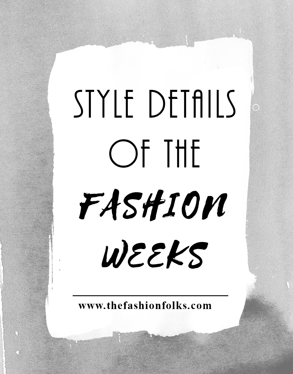 Style Details of The Fashion Weeks   The Fashion Folks