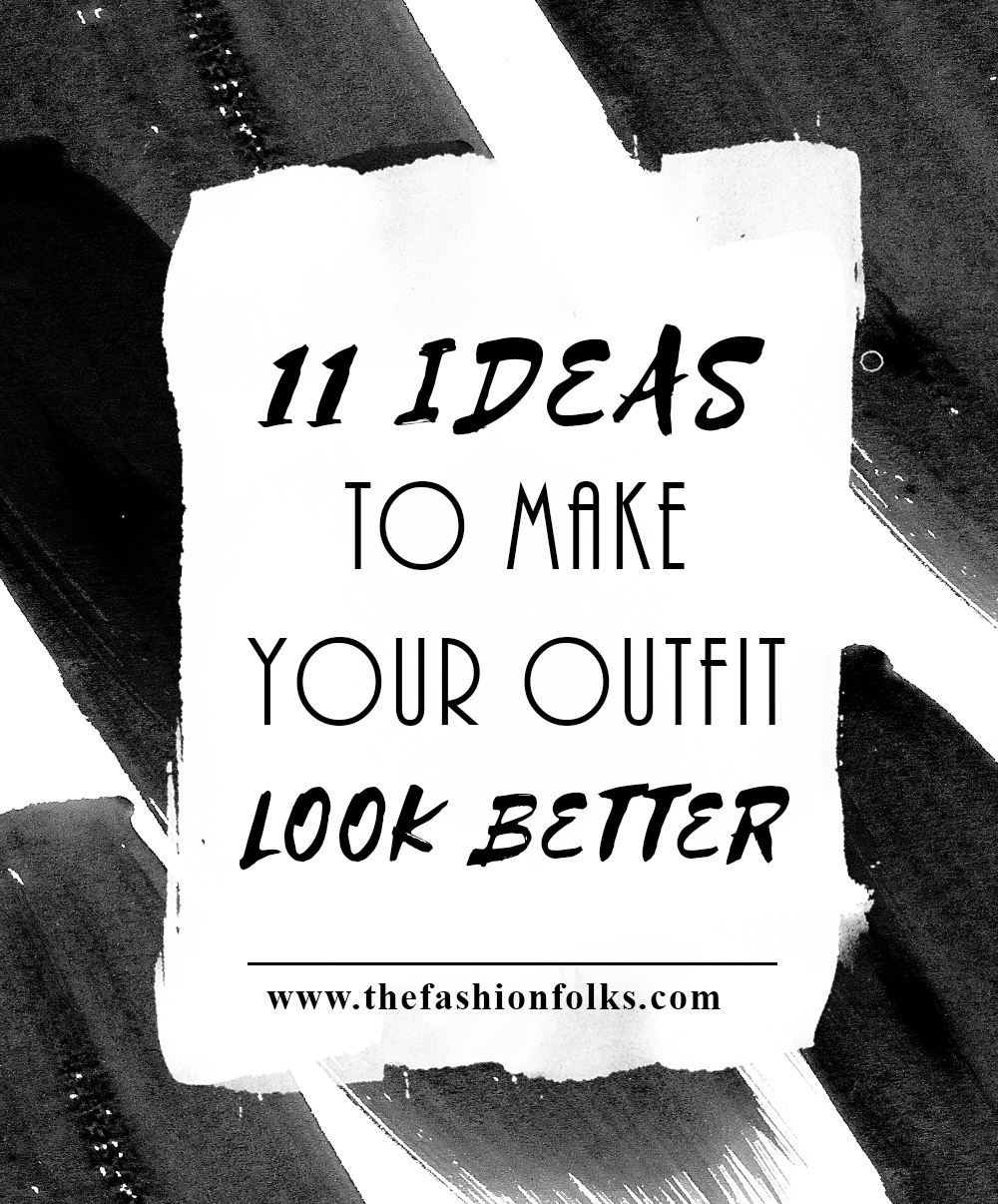 11 Ideas To Make Your Outfit Look Better + Style Tips For Your Style   The Fashion Folks