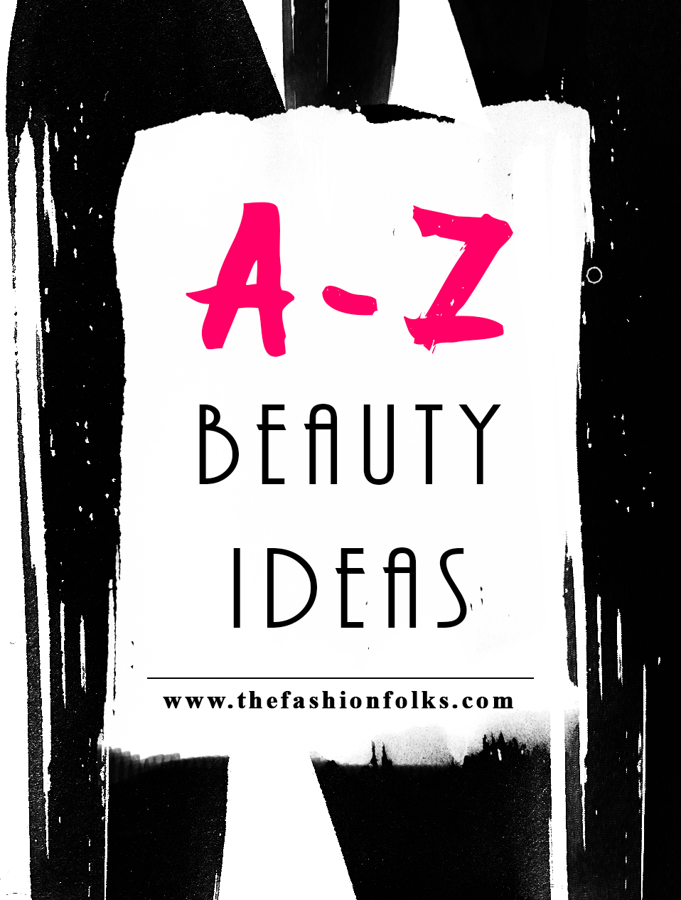 A - Z Beauty Ideas + Makeup inspiration and tips | The Fashion Folks