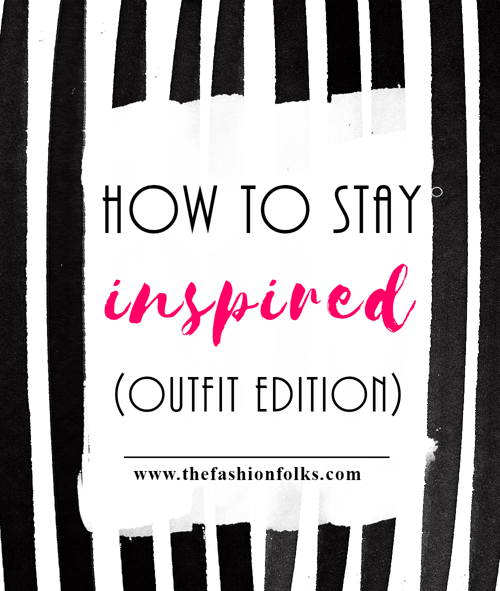 How To Stay Inspired (Outfit Edition) + Outfit Ideas   The Fashion Folks