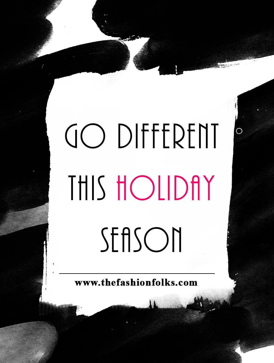 Go Different This Holiday Season   The Fashion Folks