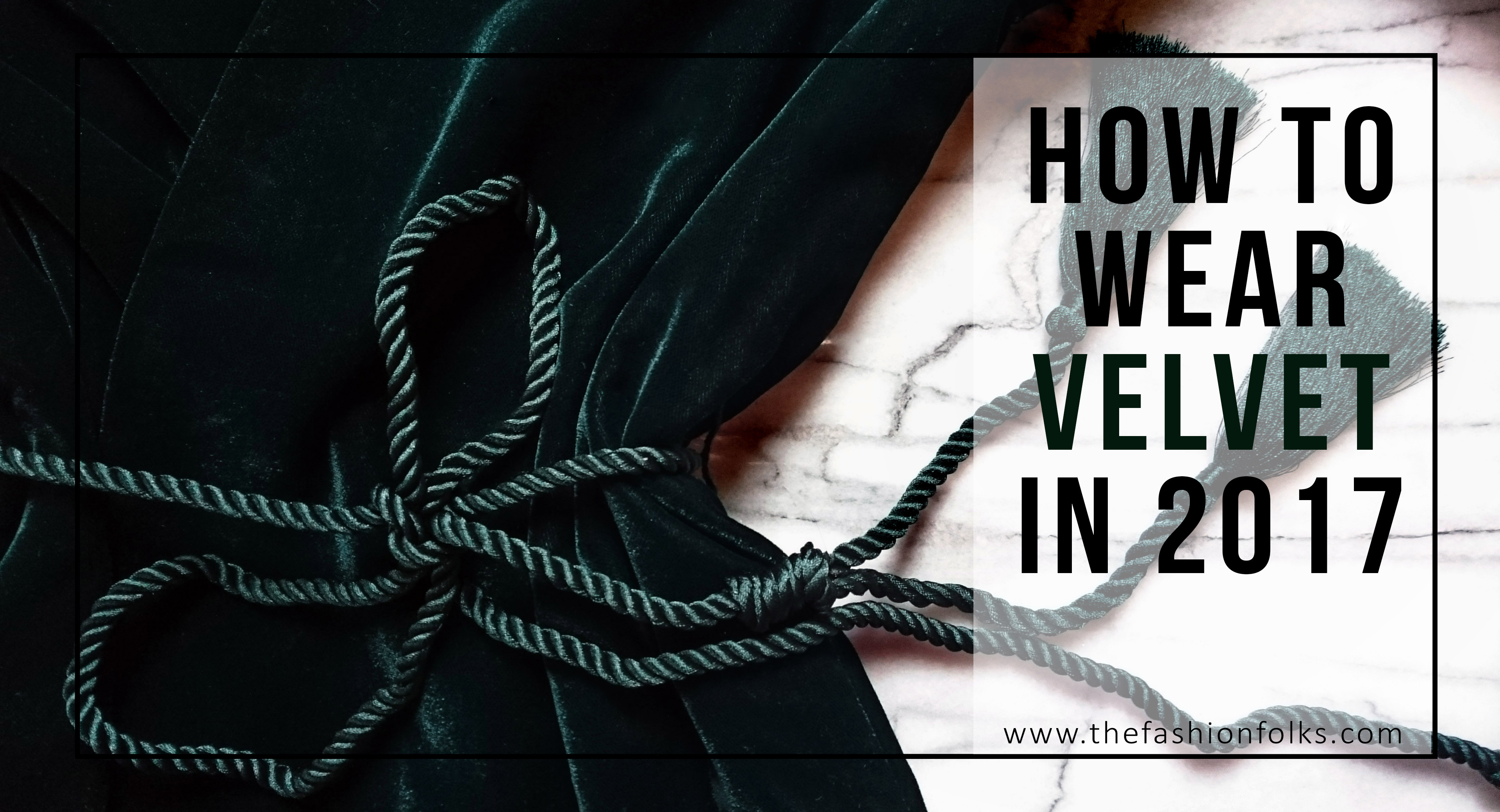 How To Wear Velvet In 2017 - Colors, texture, style, clothes | The Fashion Folks