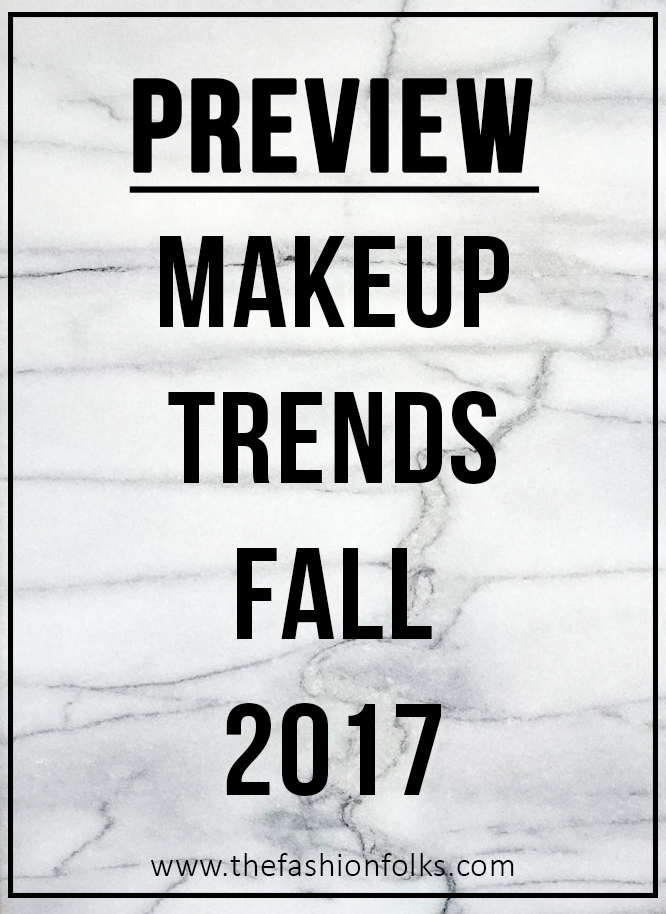 preview makeup trends fall 2017 | The Fashion Folks