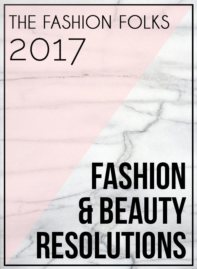 Fashion And Beauty Resolutions 2017 | The Fashion Folks