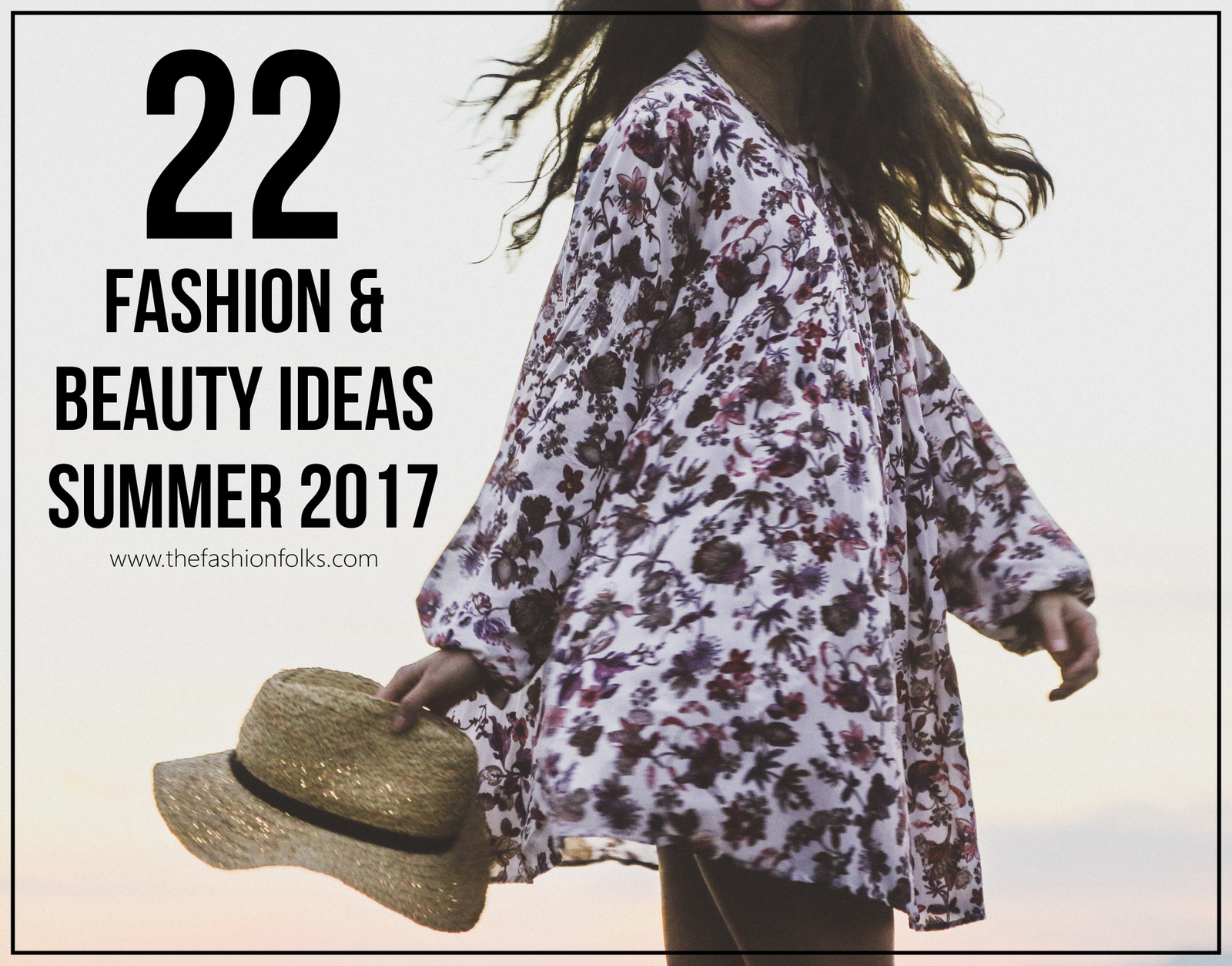 22 Beauty And Fashion Ideas Summer 2017 | The Fashion Folks
