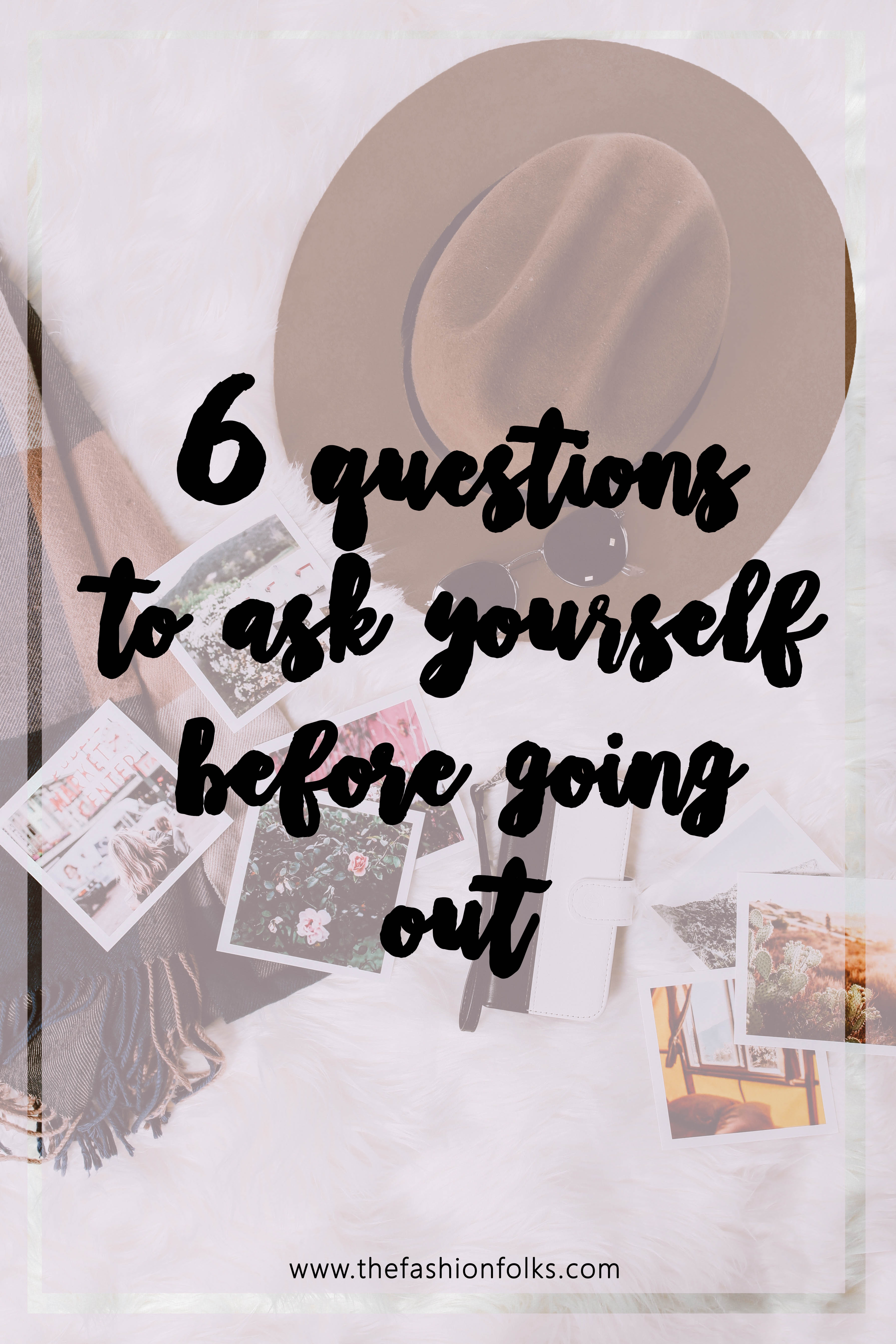 Questions To Ask Yourself Before Going Out, Styling Tips, Outfit Tips, Outfit Ideas, Street Style Tips | The Fashion Folks