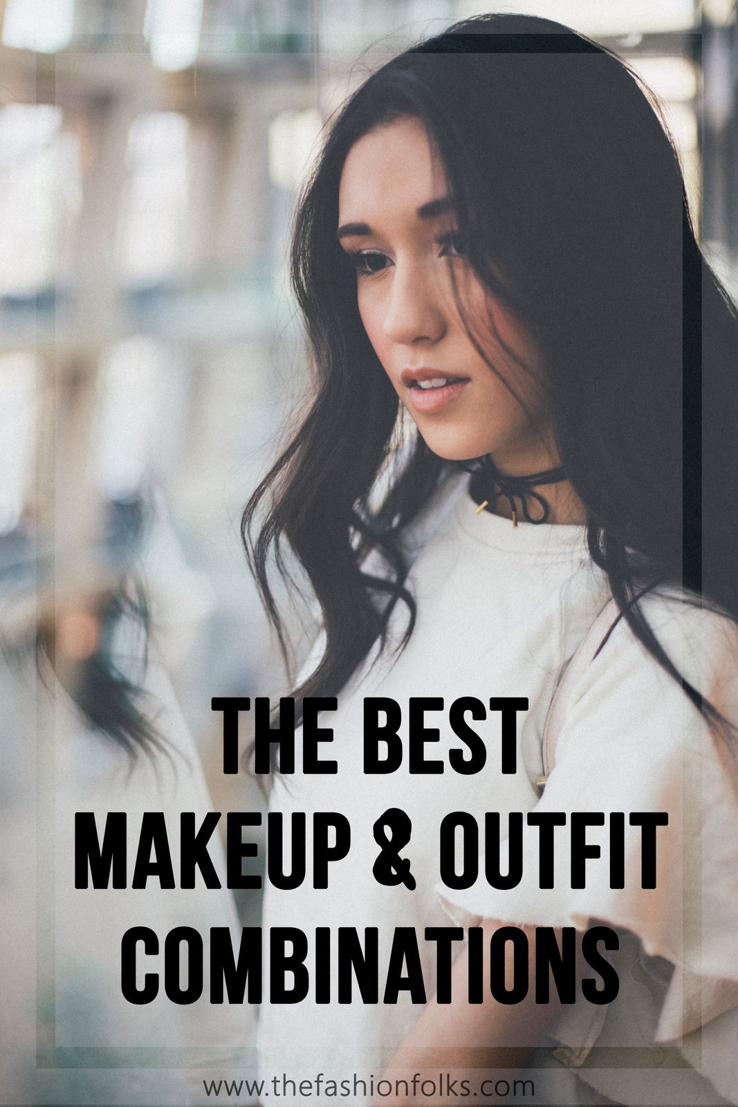 The Best Makeup And Outfit Combinations - The Fashion Folks