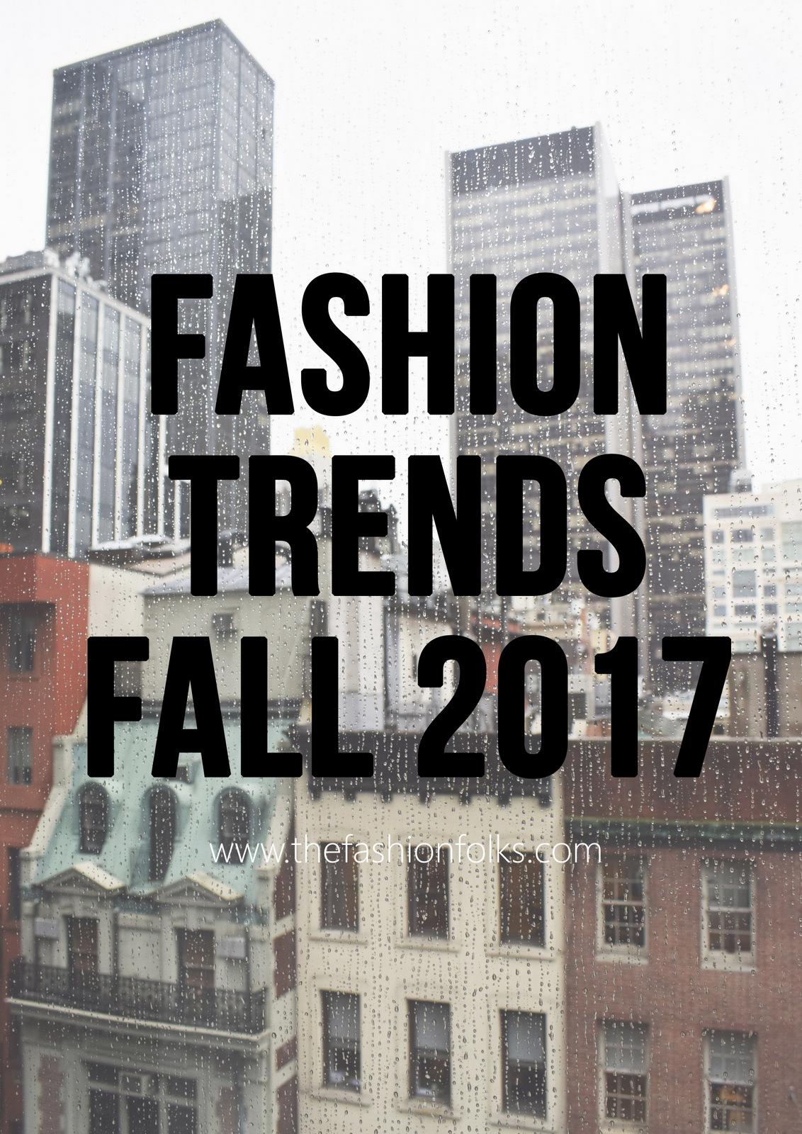 fashion trends fall 2017 the fashion folks