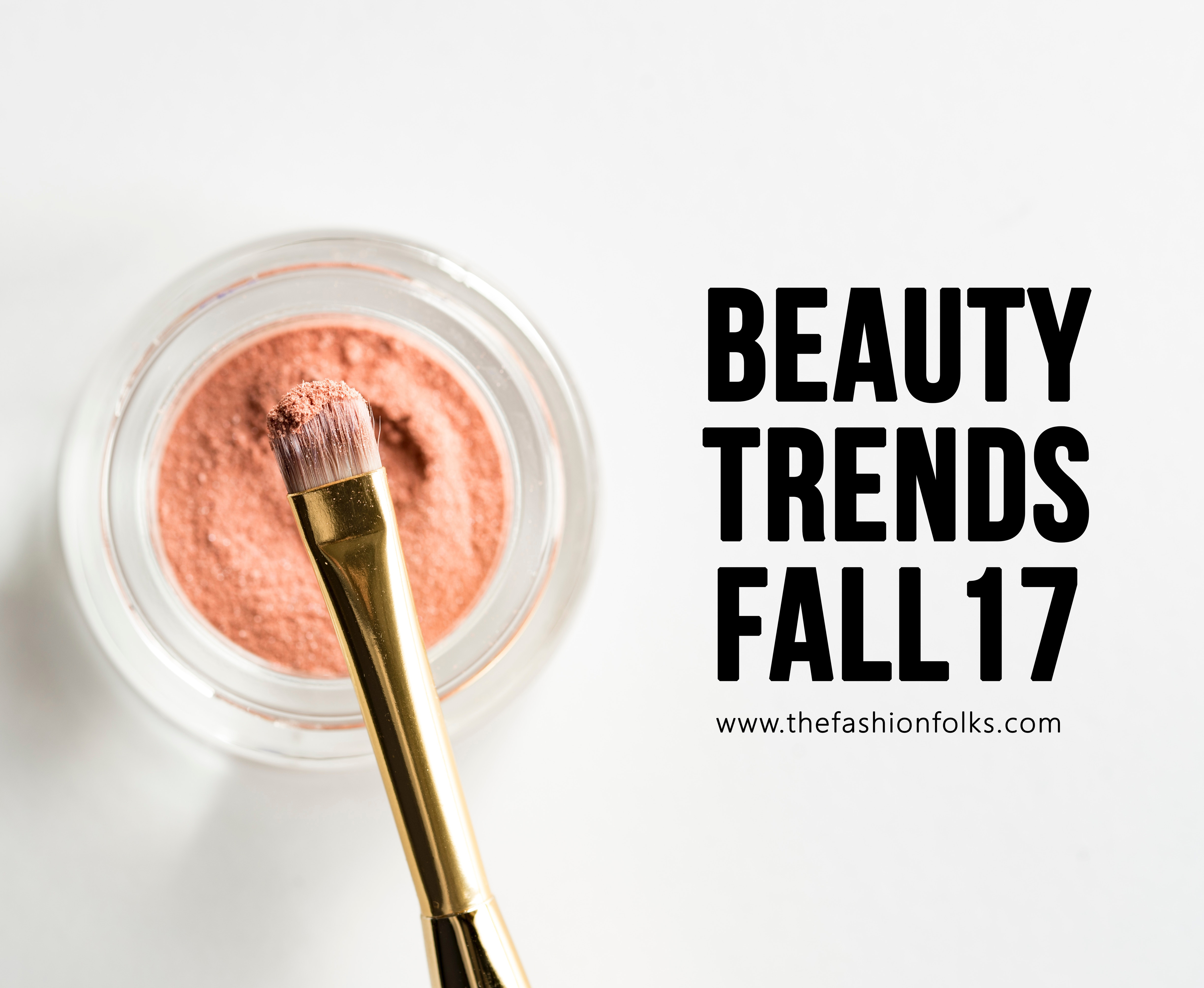 Beauty Trends Fall 2017 - The Fashion Folks | Colorful Eyes, statement lips, natural skin, Oscar De La Renta, Stella McCartney, Coach