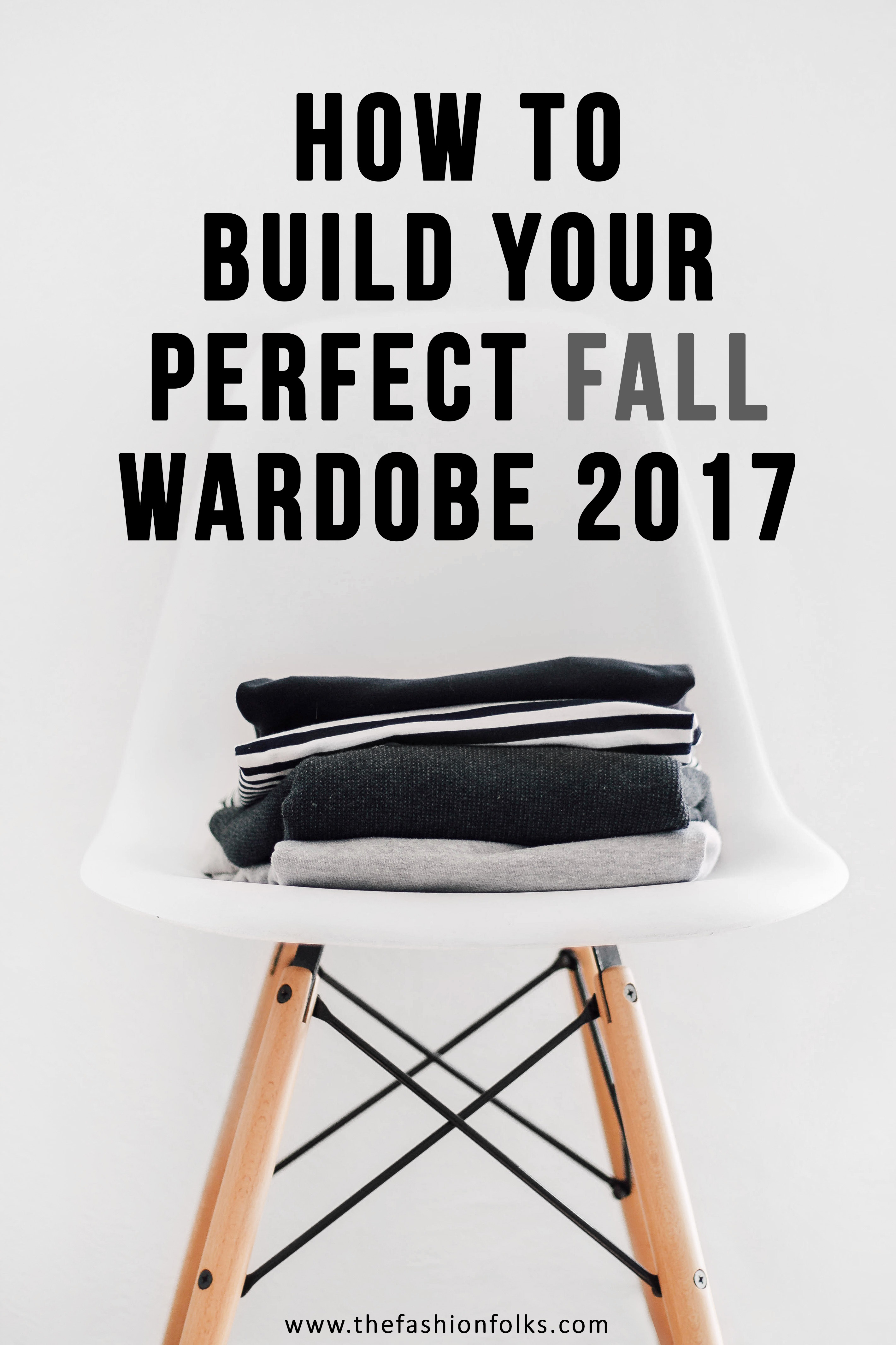 How To Build Your Perfect Fall Wardrobe 2017