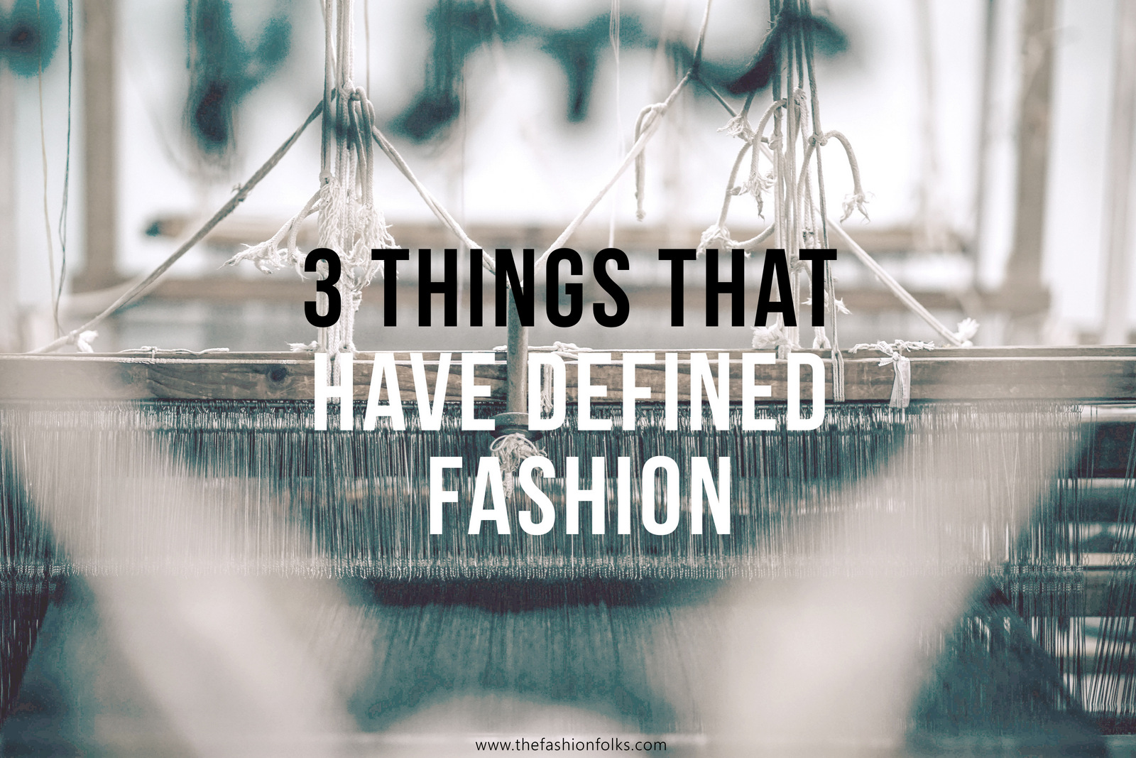Three Things That Have Defined Fashion