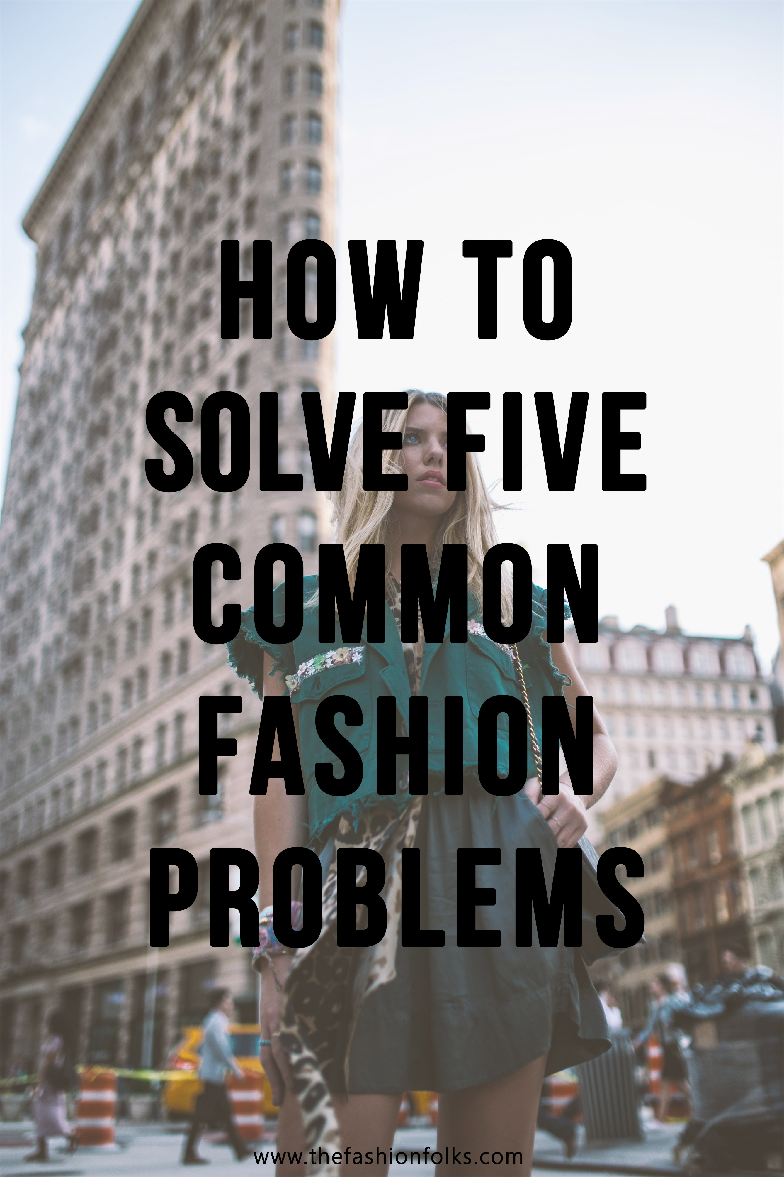 How To Solve Five Common Fashion Problems | The Fashion Folks